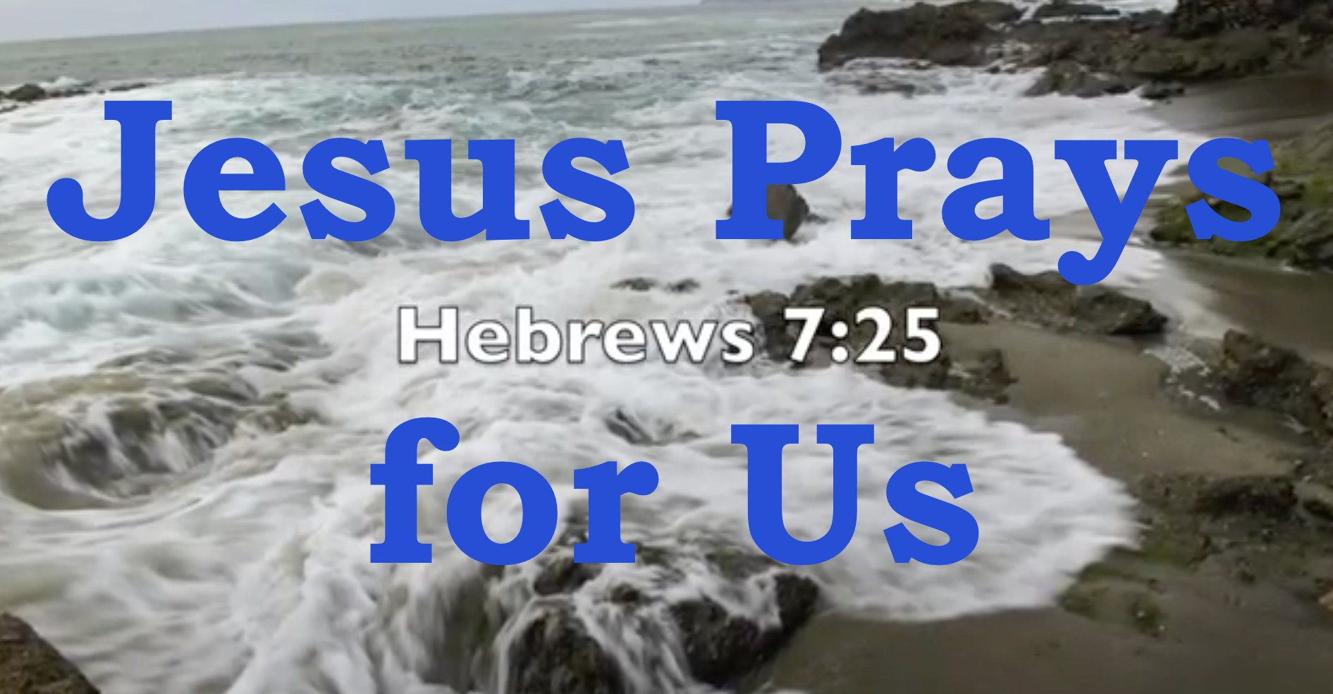 Jesus Prays for Us – Encouragement to Go on with Christ