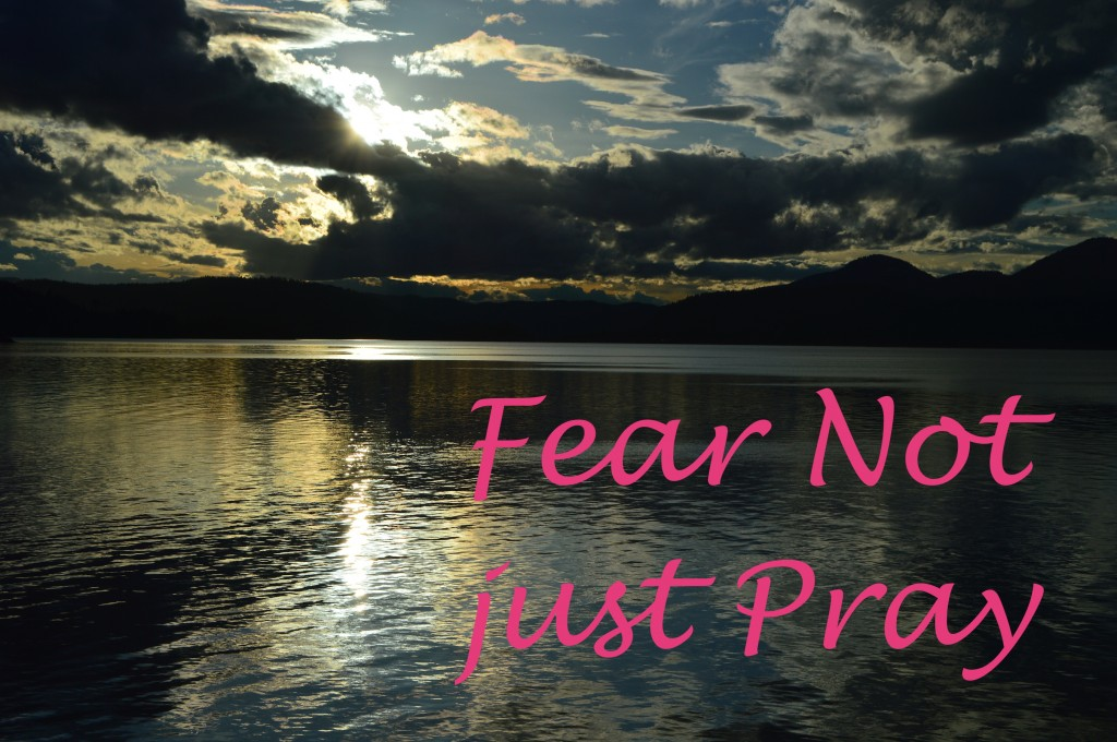 Fear Not, just Pray