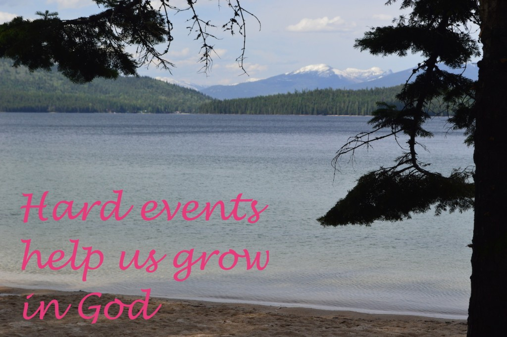 Hard events help us grow in God