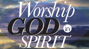 Worship God in Spirit