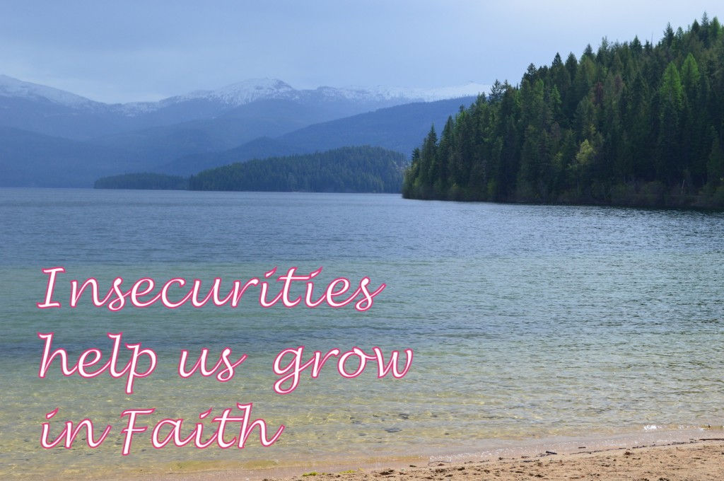 Insecurities help us grow in Faith
