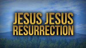 New Song: Jesus Jesus Resurrection
