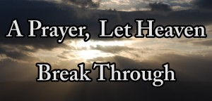 Prayer - Let Heaven Break Through