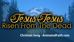 Jesus Jesus Risen from the Dead - Christian Song - AnimatedFaith.com