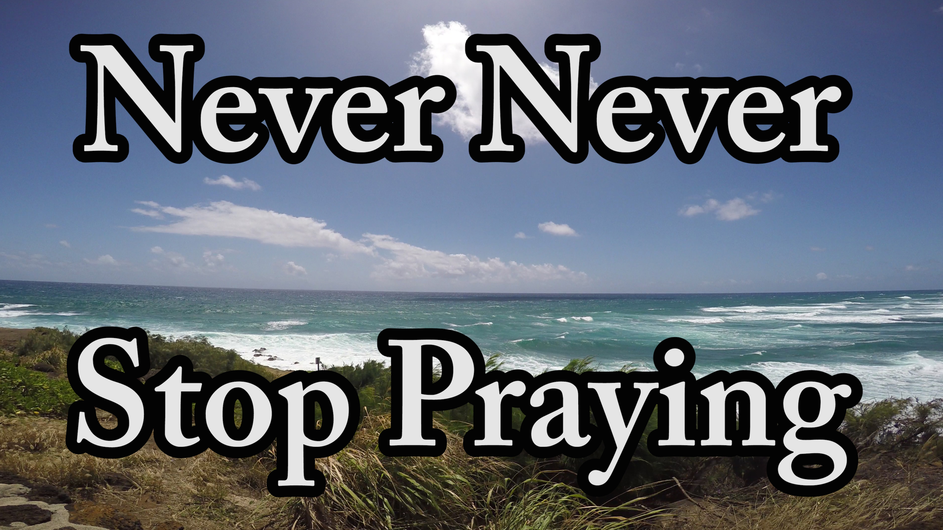 Never Never Stop Praying