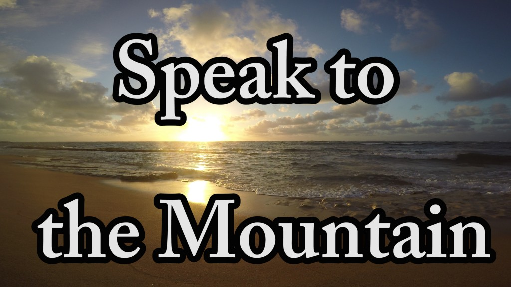 Prayer: Speak to the Mountain