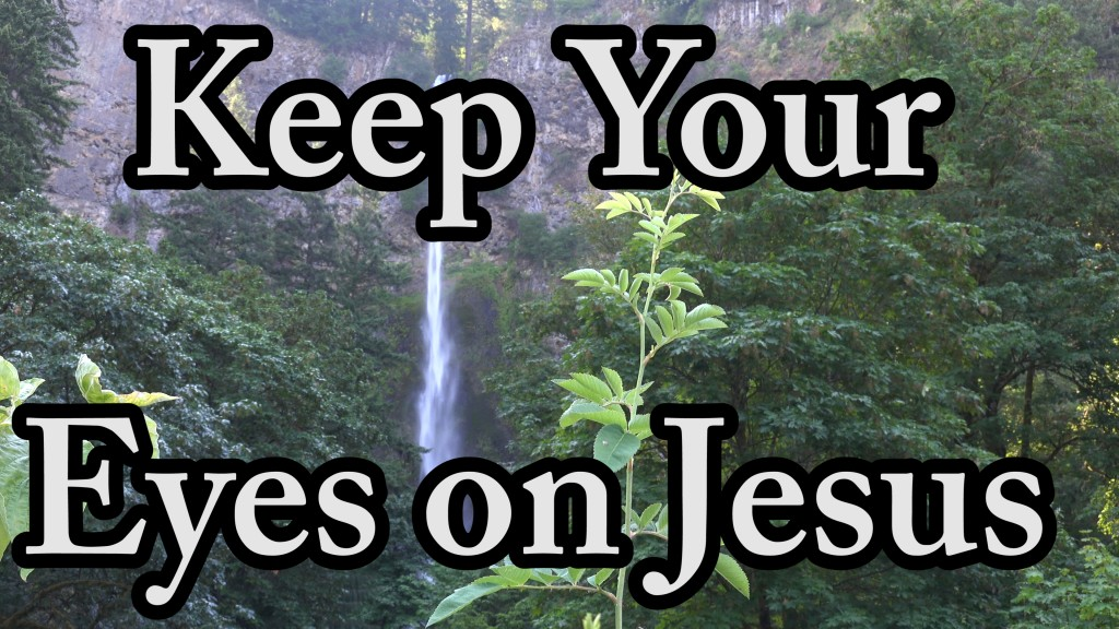 Encouragement to Keep Your Eyes on Jesus